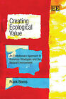 Creating Ecological Value: An Evolutionary Approach to Business Strategies and the Natural Environment by Frank Boons (Paperback, 2010)