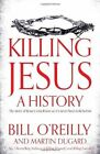 Killing Jesus: A History by Bill O'Reilly, Martin Dugard (Hardback, 2013)