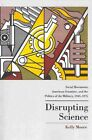 Disrupting Science: Social Movements, American Scientists, and the Politics of the Military, 1945-1975 by Kelly Moore (Paperback, 2013)