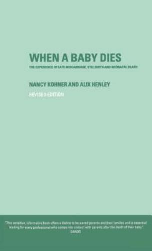 When a Baby Dies : The Experience of Late Miscarriage, Stillbirth and...