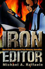 Iron Editor: How to Save Newspapers from Advocacy Journalism by Michael A Raffaele (Paperback / softback, 2002)