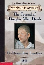 My Name Is America: The Journal Of Douglas Allen Deeds, Donner Party Expedition,