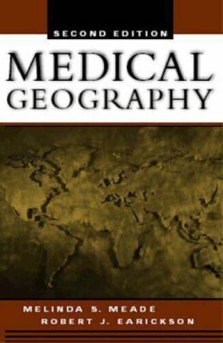Medical Geography, Second Edition,Robert J. Earickson, Melinda S. Meade