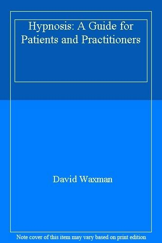 Hypnosis: A Guide for Patients and Practitioners,David Waxman