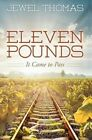 Eleven Pounds: It Came to Pass by Jewel Thomas (Hardback, 2015)