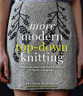More Modern Top-Down Knitting: 24 Garments Based on Barbara G. Walker's 12 Top-Down Templates by Kristina McGowan (Hardback, 2013)