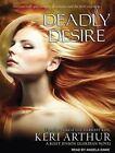 Deadly Desire by Keri Arthur 9781452630076 Cd-audio 2011