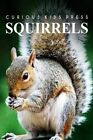 Squirrel - Curious Kids Press: Kids Book about Animals and Wildlife, Children's Books 4-6 by Curious Kids Press (Paperback / softback, 2014)
