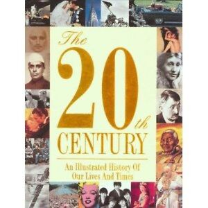 The-20th-Century-An-Illustrated-History-of-Our-Lives-and-Times-1999-Hardcover