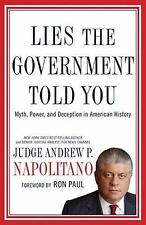 Lies the Government Told You : Myth, Power, and Deception in American History by Andrew P. Napolitano (2010, Hardcover)