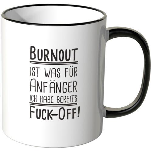"""Spruch JUNIWORDS Tasse /""""Burnout ist was für Anfänger!Ich habe FUCK-OFF/"""" Cool"""