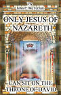 Only Jesus of Nazareth Can Sit on the Throne of David by John McTernan (Paperback / softback, 2005)