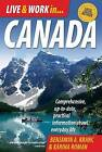Live and Work in Canada: Comprehensive, Up-to-date, Practical Information About Everyday Life by Benjamin A. Kranc, Karina Roman (Paperback, 2009)