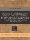 Fons Salutis, Or, the Fountain of Health Opened in the Wonderful Efficacy and Almost Incredible Virtue of True Oyl, Which Is Made of Sulphur Vive, Set on Fire and Called Commonly, Oyl of Sulphur Per Campanam (1665) by Thomas Moulson (Paperback / softback, 2011)