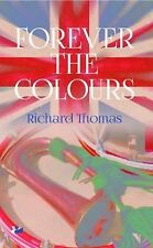 Forever the Colours by Richard Thomas (2014, Paperback)