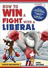 How to Win a Fight With a Liberal 9781402265730 by Daniel Kurtzman Paperback