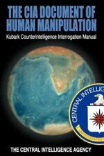 The Cia Document of Human Manipulation : Kubark Counterintelligence Interrogation Manual by Central Intelligence Agency (CIA) Staff (2012, Paperback)