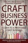 Craft Business Power: 15 Days to a Profitable Online Craft Business by MR Jason G Miles, Mrs Cinnamon N Miles (Paperback / softback, 2013)