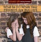 What to Do When Your Friends Are Bullies by Addy Ferguson (Hardback, 2015)