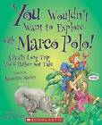 You Wouldn't Want to Explore with Marco Polo!: A Really Long Trip You'd Rather Not Take by Jacqueline Morley (Hardback, 2009)