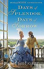 Marie Antoinette: Days of Splendor, Days of Sorrow : A Novel of Marie Antoinette 2 by Juliet Grey (2012, Paperback)