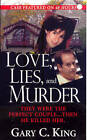 Love, Lies, and Murder: They Were the Perfect Couple... Then He Killed Her by Gary C. King (Paperback, 2007)