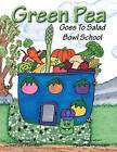 Green Pea: Goes To Salad Bowl School by Chance Hansen (Paperback, 2013)