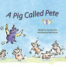 A Pig Called Pete by Alan Bowater (Hardback, 2009)
