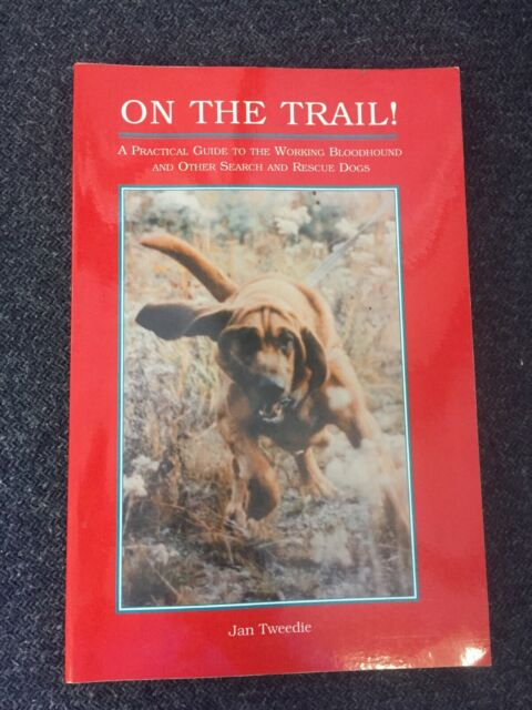 ON THE TRAIL! Guide to the Working Bloodhound Jan Tweedie Search and Rescue Dog