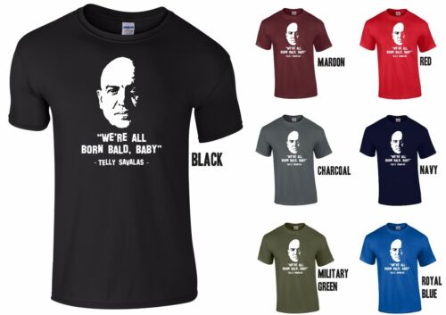 KOJAK FUNNY FATHER/'S DAY GIFT WE/'RE ALL BORN BALD BABY TELLY SAVALAS T-SHIRT