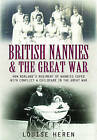 British Nannies and the Great War: How Norland's Regiment of Nannies Coped with Conflict and Childcare in the Great War by Louise Heren (Hardback, 2016)
