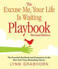 The Excuse Me, Your Life is Waiting Playbook: The Essential Workbook and Companion to the New York Times Bestselling Classic by Lynn Grabhorn (Paperback, 2011)