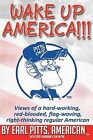 Wake Up America!!!!: Views of a Hard-Working, Red-Blooded, Flag-Waving, Right-Thinking Regular American by Gary Burbank, Tim Mizak, Earl Pitts (Paperback / softback, 2013)