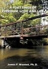a Poet Sings of Freedom Love and Life. by James Wooten 9781456757625