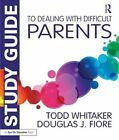 Study Guide to Dealing with Difficult Parents by Todd Whitaker, Douglas J. Fiore (Paperback, 2015)