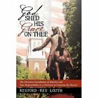 God Shed His Grace on Thee: The Christian Foundations of America and Your Responsibility as a Christian to Continue the Pursuit by Rexford Rex Louth (Paperback / softback, 2013)