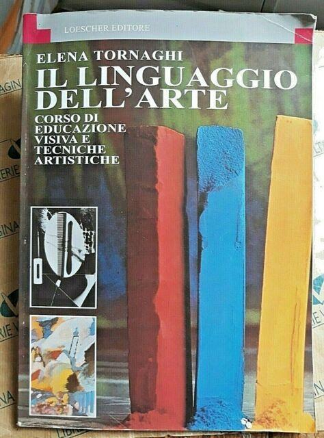 IL LINGUAGGIO DELL' ARTE VOLUME UNICO - ELENA TORNAGHI - LOESCHER