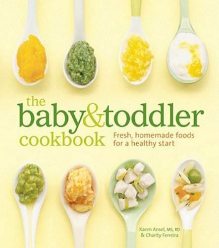 The Baby And Toddler Cookbook : Fresh, Homemade Foods For