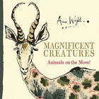 Magnificent Creatures: Animals on the Move! by Anna Wright, Sue Tarsky (Hardback, 2016)