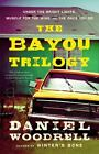 The Bayou Trilogy : Under the Bright Lights, Muscle for the Wing, and the Ones You Do by Daniel Woodrell (2011, Paperback / Paperback)