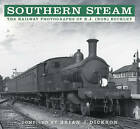 Southern Steam: The Railway Photographs of R.J. (Ron) Buckley by Brian J. Dickson (Paperback, 2016)