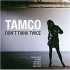 Tamco - Don't Think Twice (2010)