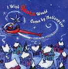 I Wish Santa Would Come by Helicopter by Harriet Ziefert (Hardback, 2004)