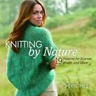 Knitting by Nature: 19 Patterns for Scarves, Wraps, and More von Sheryl Thies (2012, Taschenbuch)