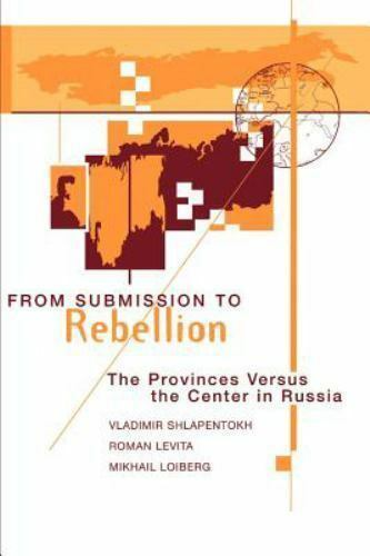 From Submission to Rebellion : The Provinces Versus the Center in Russia by...