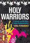 Holy Warriors: A Journey into the Heart of Indian Fundamentalism by Edna Fernandes (Hardback, 2007)