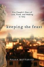 Keeping the Feast: One Couple's Story of Love, Food, and Healing in Italy, Paula