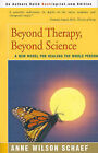 Beyond Therapy, Beyond Science: A New Model for Healing the Whole Person by Anne Wilson Schaef (Paperback / softback, 2000)