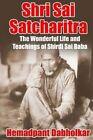 Shri Sai Satcharitra: The Wonderful Life and Teachings of Shirdi Sai Baba by Hemadpant Dabholkar (Paperback / softback, 2016)
