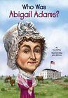 Who Was Abigail Adams? by True Kelley (Paperback / softback, 2014)